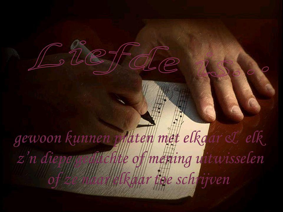 Liefde is... gewoon kunnen praten met elkaar & elk