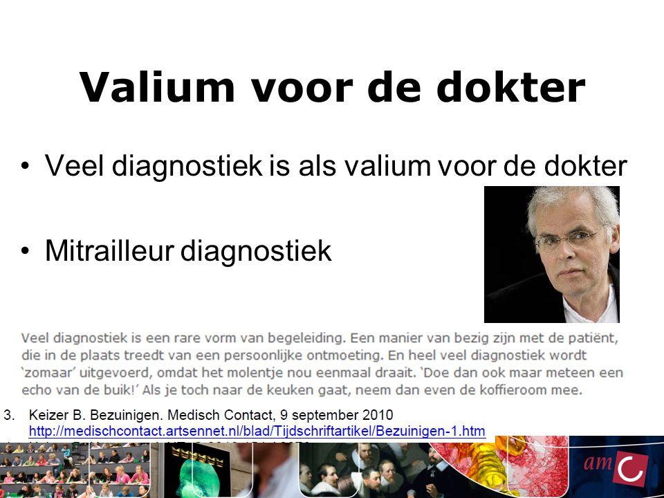 Valium voor de dokter Veel diagnostiek is als valium voor de dokter