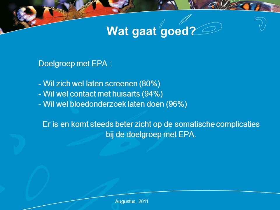 Wat gaat goed Doelgroep met EPA : - Wil zich wel laten screenen (80%)