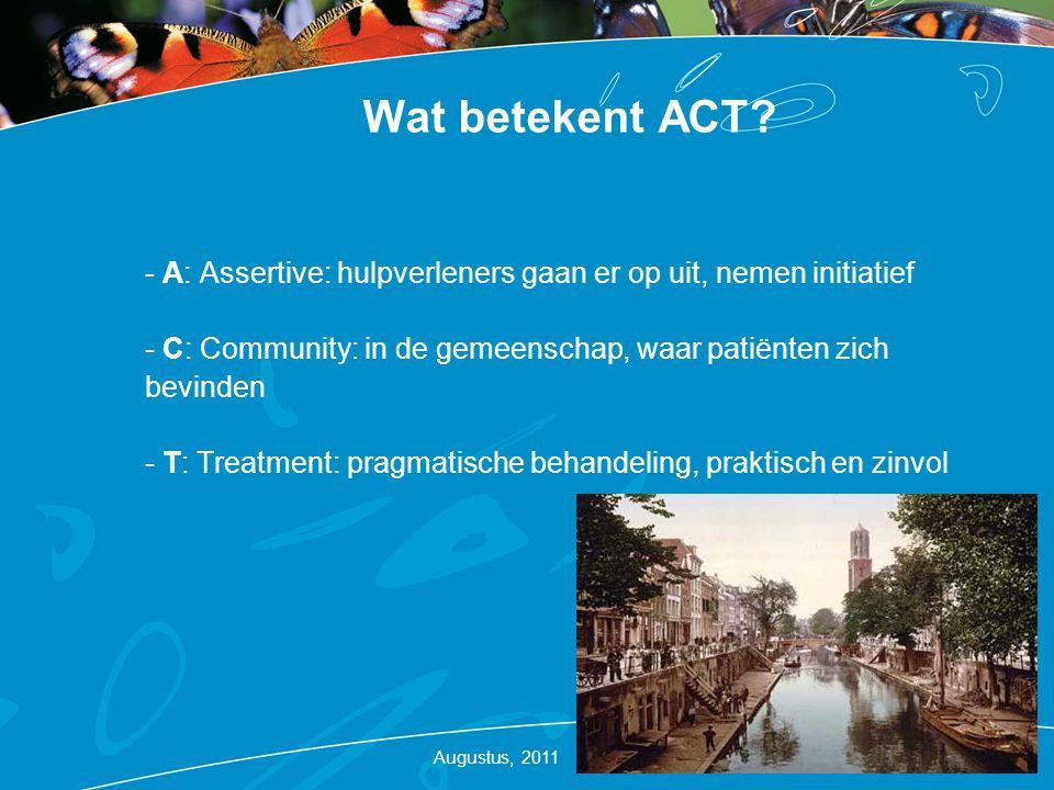 Wat betekent ACT A: Assertive: hulpverleners gaan er op uit, nemen initiatief. C: Community: in de gemeenschap, waar patiënten zich bevinden.
