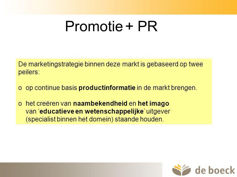 Promotie + PR De marketingstrategie binnen deze markt is gebaseerd op twee peilers: o op continue basis productinformatie in de markt brengen.