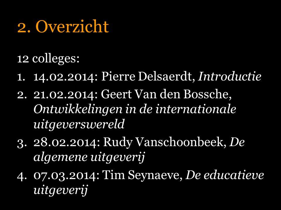 2. Overzicht 12 colleges: 14.02.2014: Pierre Delsaerdt, Introductie