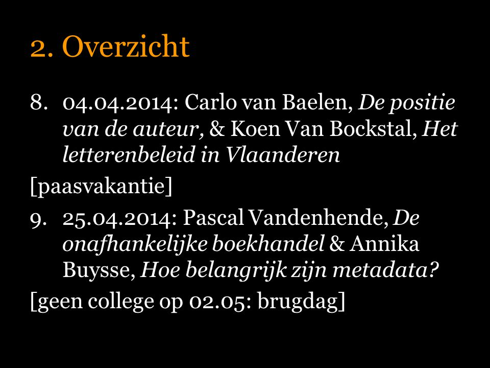 2. Overzicht 04.04.2014: Carlo van Baelen, De positie van de auteur, & Koen Van Bockstal, Het letterenbeleid in Vlaanderen.