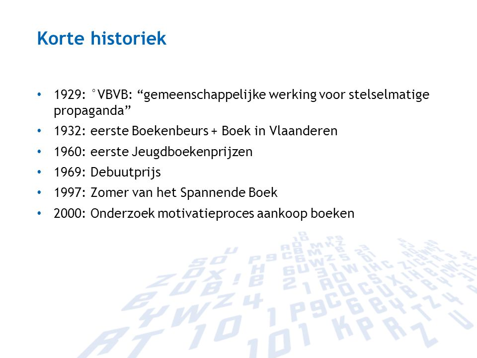 Korte historiek 1929: °VBVB: gemeenschappelijke werking voor stelselmatige propaganda 1932: eerste Boekenbeurs + Boek in Vlaanderen.