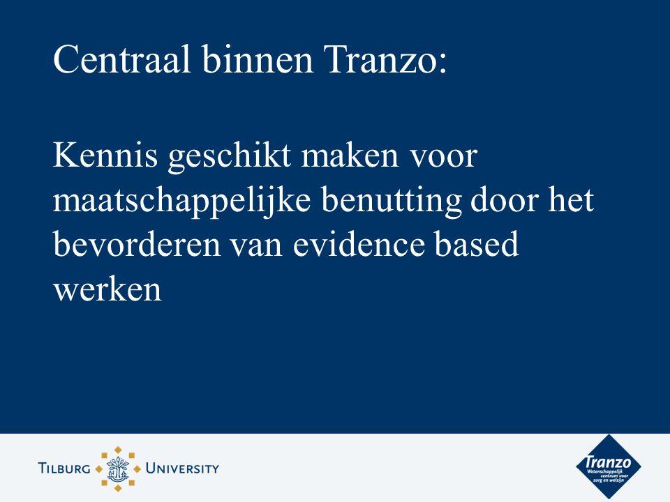 Centraal binnen Tranzo: Kennis geschikt maken voor maatschappelijke benutting door het bevorderen van evidence based werken