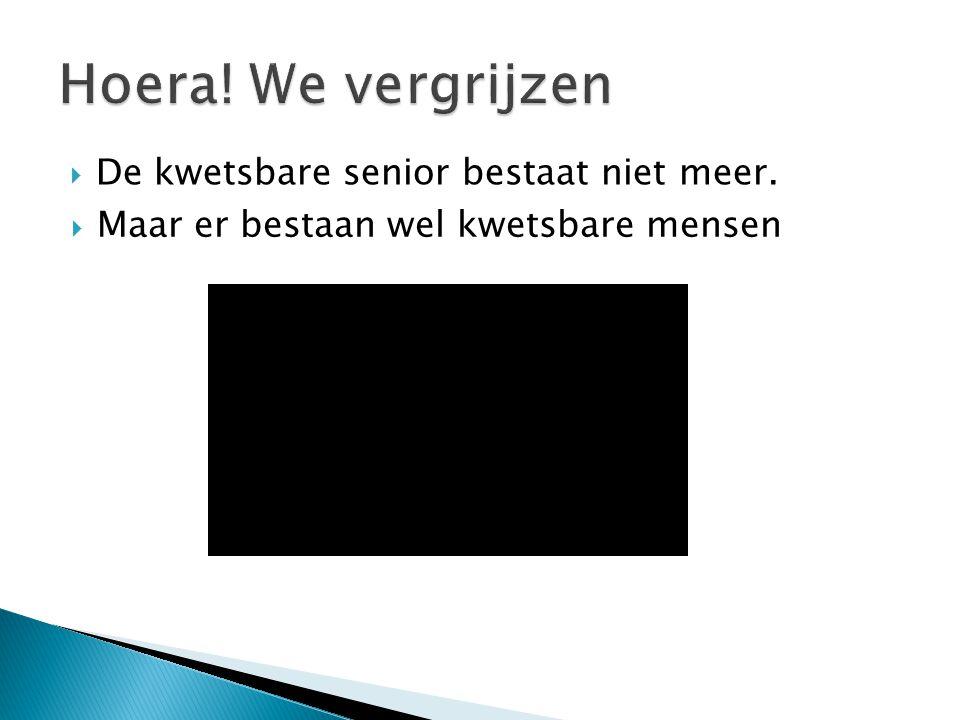 Hoera! We vergrijzen De kwetsbare senior bestaat niet meer.