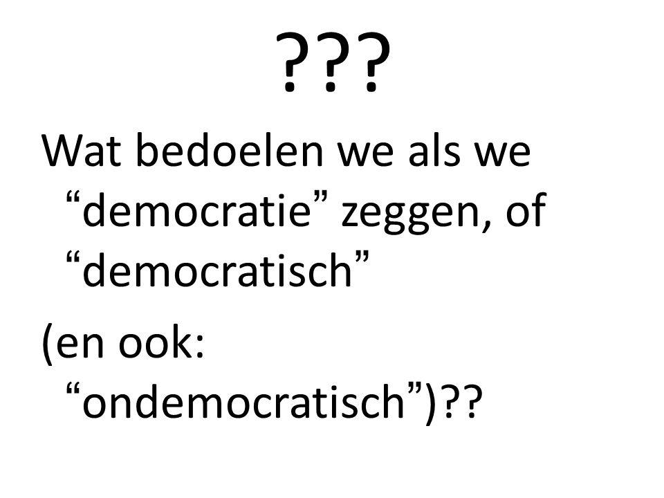 Wat bedoelen we als we democratie zeggen, of democratisch (en ook: ondemocratisch )