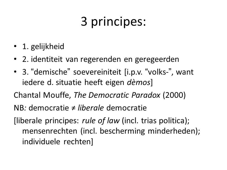 3 principes: 1. gelijkheid 2. identiteit van regerenden en geregeerden