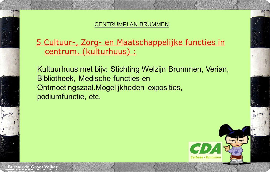 CENTRUMPLAN BRUMMEN CENTRUMPLAN BRUMMEN. 5 Cultuur-, Zorg- en Maatschappelijke functies in centrum. (kulturhuus) :