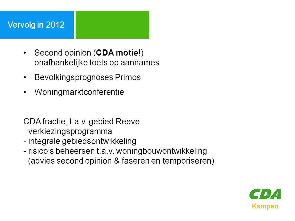 Agenda Vervolg in 2012. Second opinion (CDA motie!) onafhankelijke toets op aannames. Bevolkingsprognoses Primos.