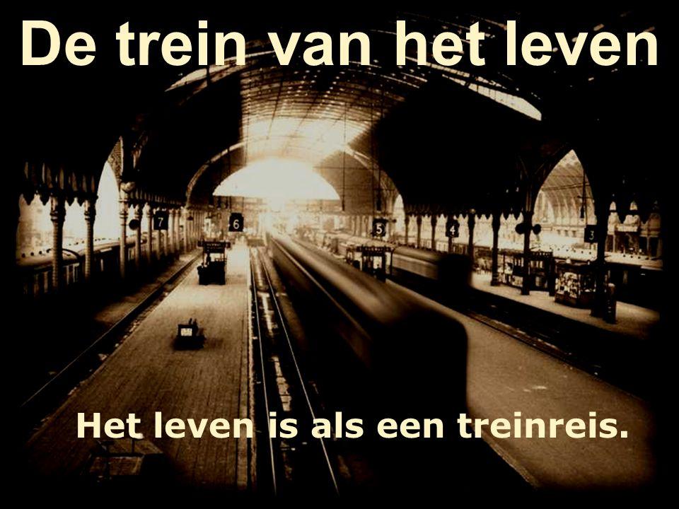 De trein van het leven Het leven is als een treinreis.