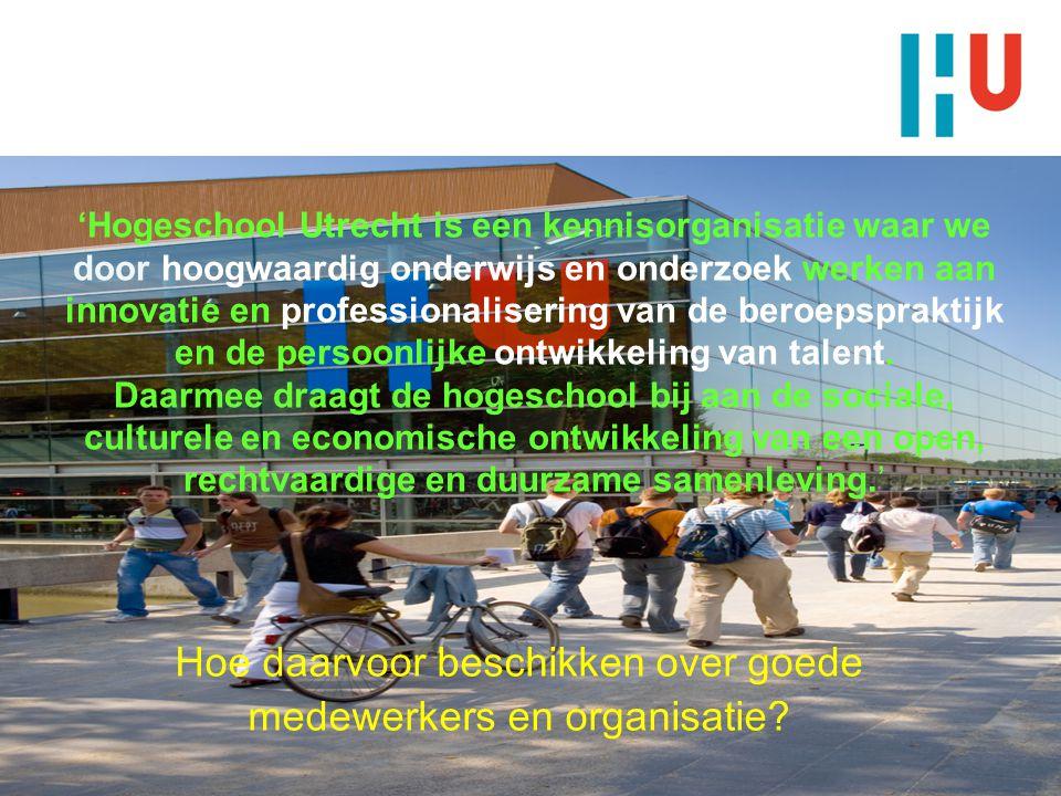'Hogeschool Utrecht is een kennisorganisatie waar we door hoogwaardig onderwijs en onderzoek werken aan innovatie en professionalisering van de beroepspraktijk en de persoonlijke ontwikkeling van talent. Daarmee draagt de hogeschool bij aan de sociale, culturele en economische ontwikkeling van een open, rechtvaardige en duurzame samenleving.'