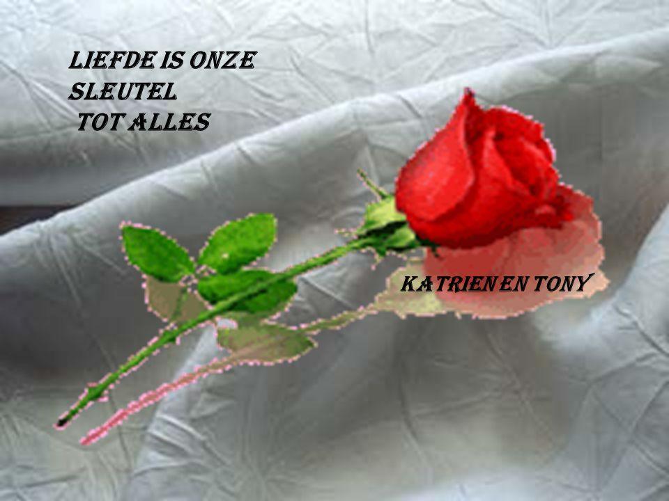 Liefde is onze sleutel Tot alles Katrien en Tony