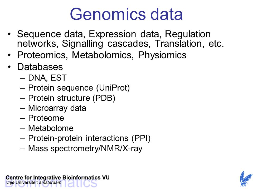 Genomics data Sequence data, Expression data, Regulation networks, Signalling cascades, Translation, etc.