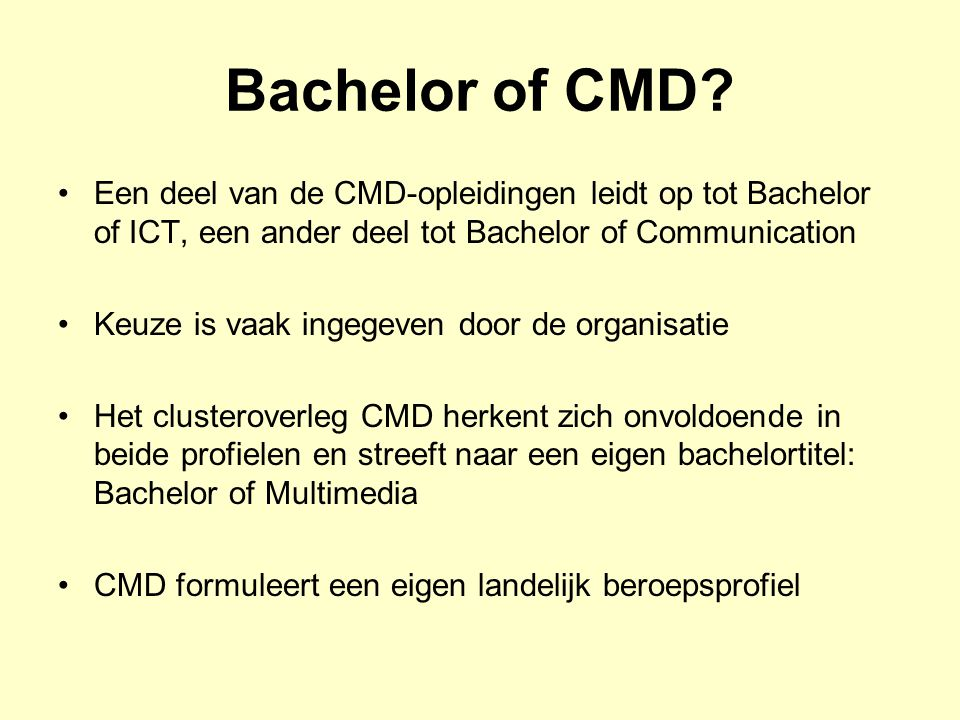 Bachelor of CMD Een deel van de CMD-opleidingen leidt op tot Bachelor of ICT, een ander deel tot Bachelor of Communication.
