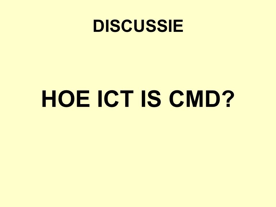 DISCUSSIE HOE ICT IS CMD