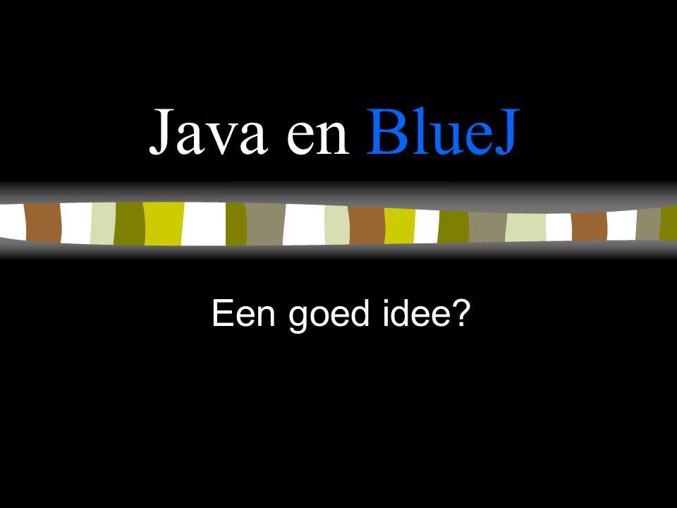 Java en BlueJ Een goed idee