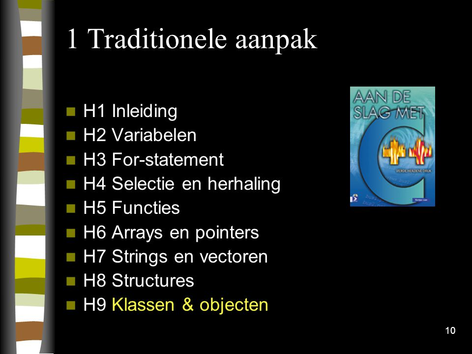 1 Traditionele aanpak H1 Inleiding H2 Variabelen H3 For-statement