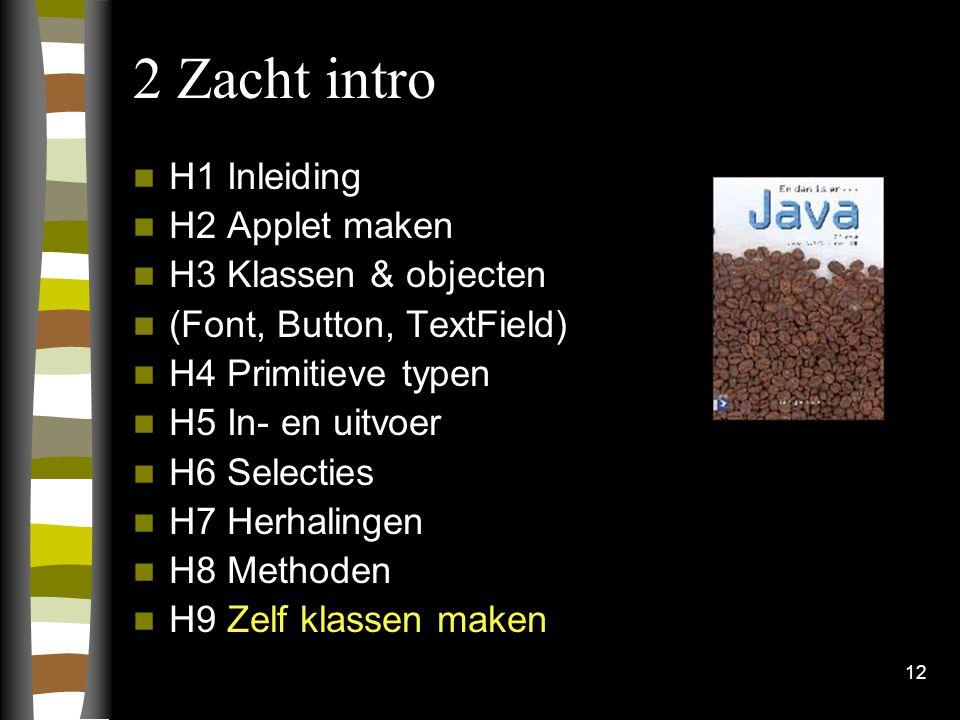 2 Zacht intro H1 Inleiding H2 Applet maken H3 Klassen & objecten