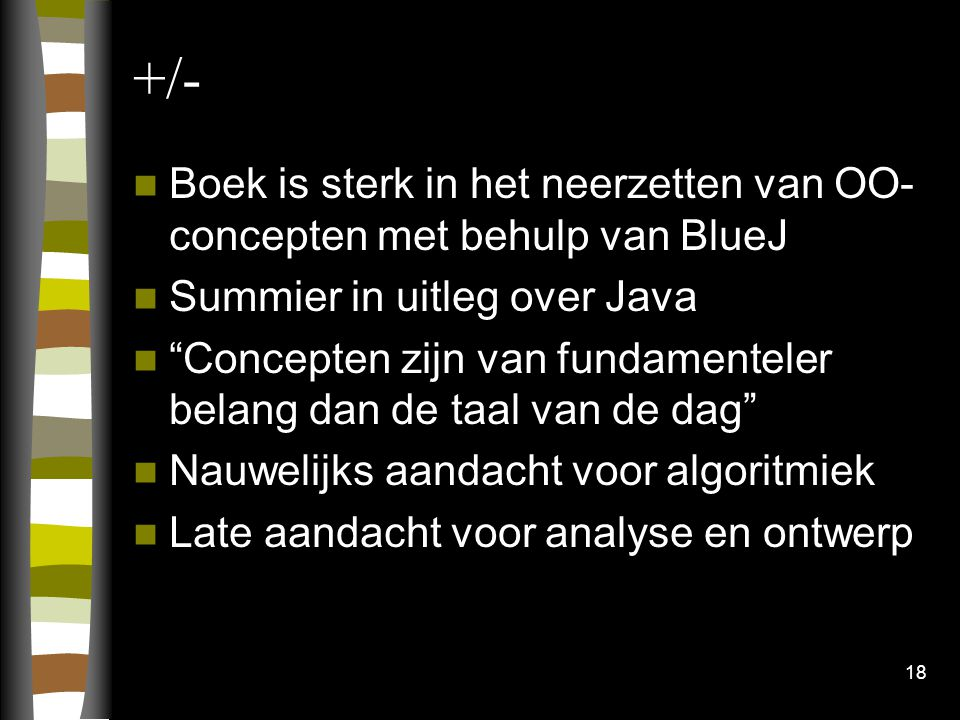 +/- Boek is sterk in het neerzetten van OO-concepten met behulp van BlueJ. Summier in uitleg over Java.