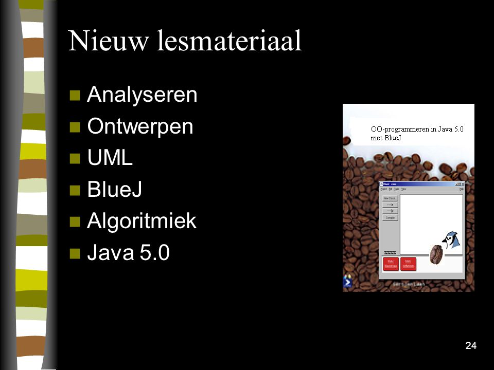 Nieuw lesmateriaal Analyseren Ontwerpen UML BlueJ Algoritmiek Java 5.0