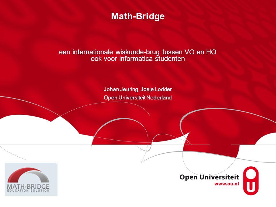 Math-Bridge een internationale wiskunde-brug tussen VO en HO ook voor informatica studenten. Johan Jeuring, Josje Lodder.