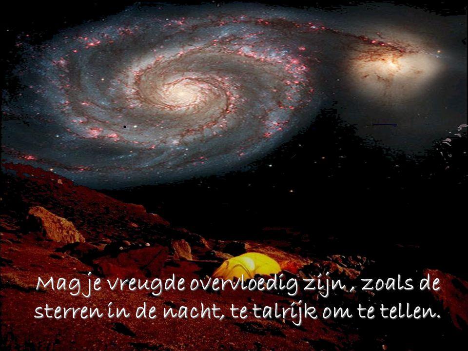 Mag je vreugde overvloedig zijn , zoals de sterren in de nacht, te talrijk om te tellen.