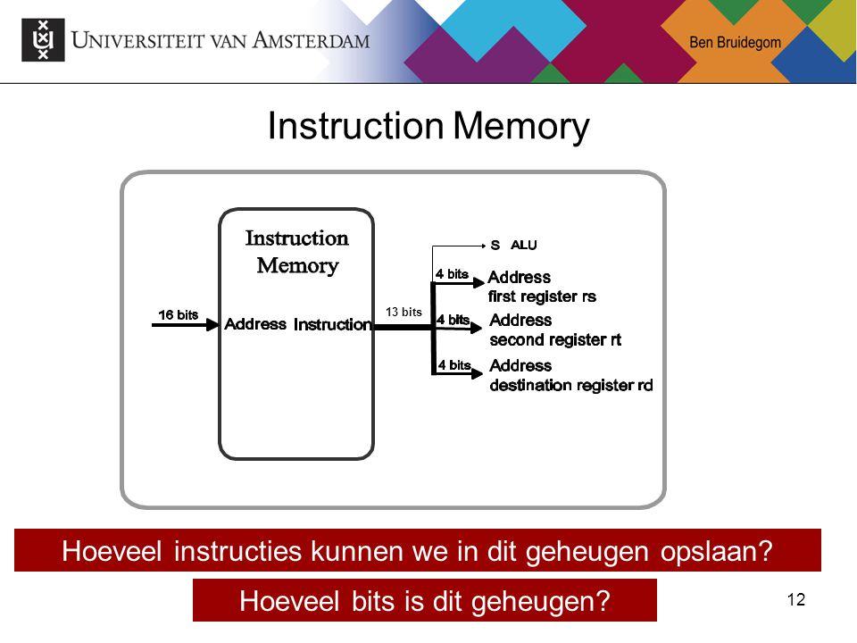 Instruction Memory 13 bits. Hoeveel instructies kunnen we in dit geheugen opslaan.
