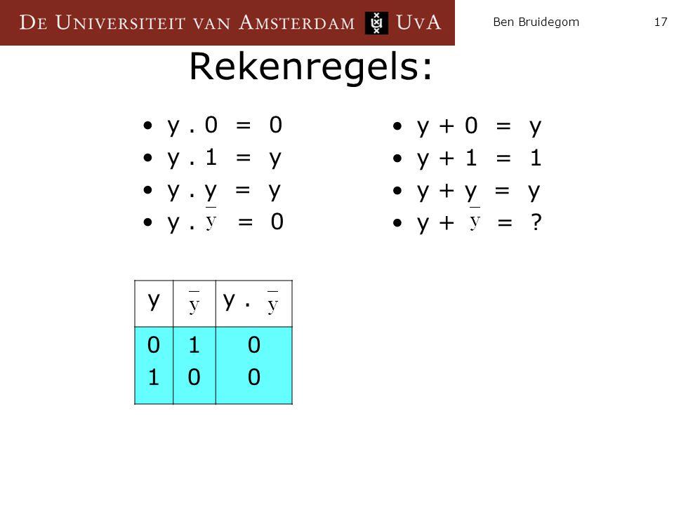 Rekenregels: y . 0 = 0 y . 1 = y y . y = y y . = 0 y + 0 = y y + 1 = 1