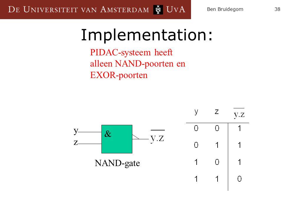 Ben Bruidegom Implementation: PIDAC-systeem heeft alleen NAND-poorten en EXOR-poorten. & NAND-gate.