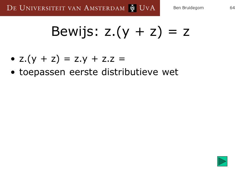 Bewijs: z.(y + z) = z z.(y + z) = z.y + z.z =