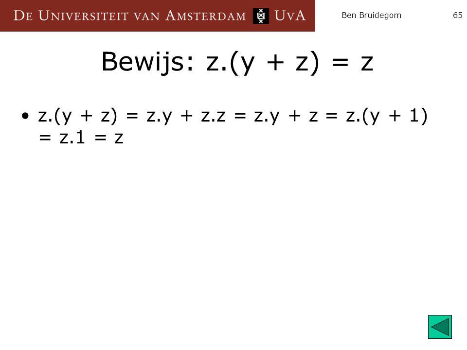 Ben Bruidegom Bewijs: z.(y + z) = z z.(y + z) = z.y + z.z = z.y + z = z.(y + 1) = z.1 = z