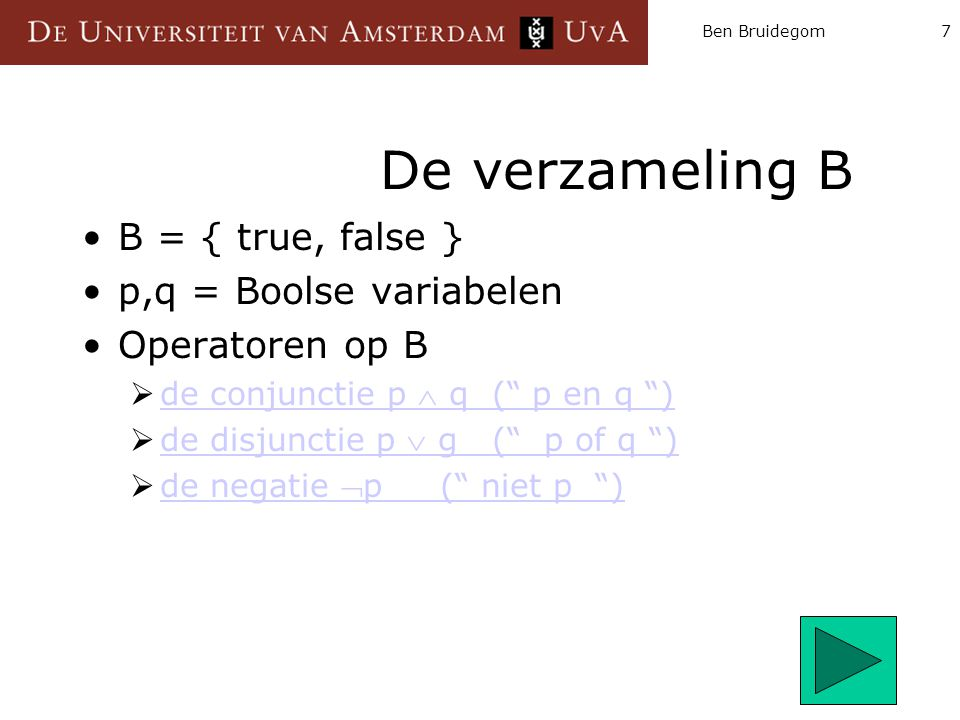 De verzameling B B = { true, false } p,q = Boolse variabelen
