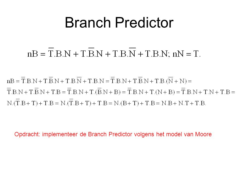 Branch Predictor Opdracht: implementeer de Branch Predictor volgens het model van Moore