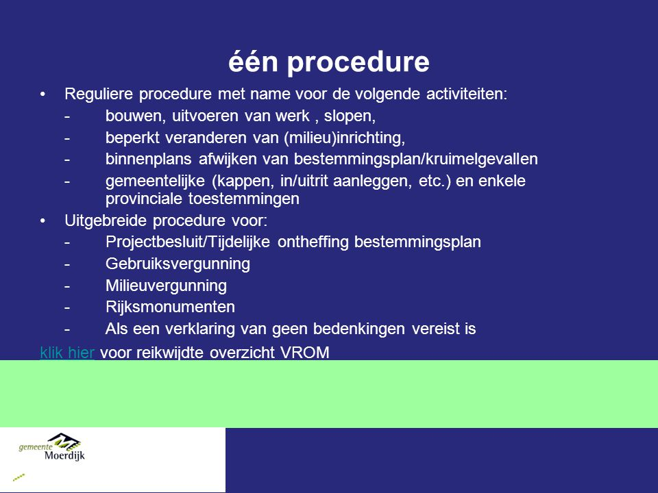 één procedure Reguliere procedure met name voor de volgende activiteiten: - bouwen, uitvoeren van werk , slopen,