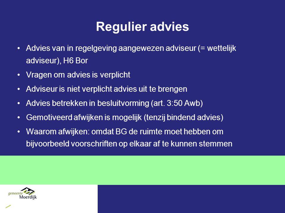 Regulier advies Advies van in regelgeving aangewezen adviseur (= wettelijk adviseur), H6 Bor. Vragen om advies is verplicht.