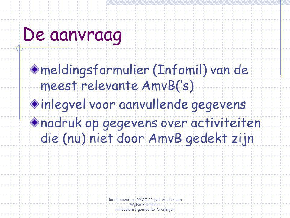 De aanvraag meldingsformulier (Infomil) van de meest relevante AmvB('s) inlegvel voor aanvullende gegevens.