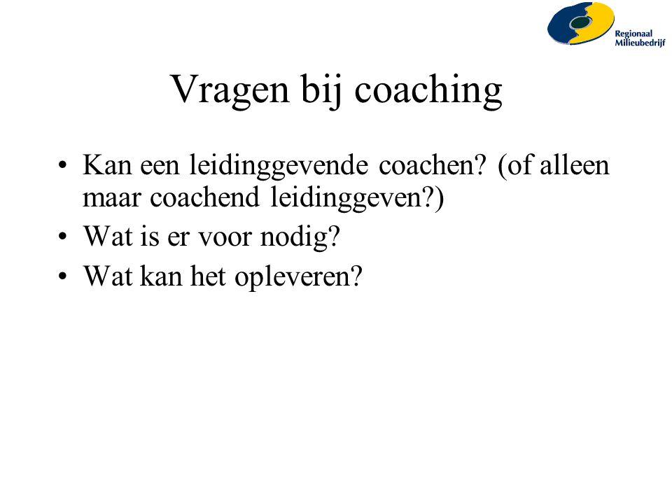 Vragen bij coaching Kan een leidinggevende coachen (of alleen maar coachend leidinggeven ) Wat is er voor nodig