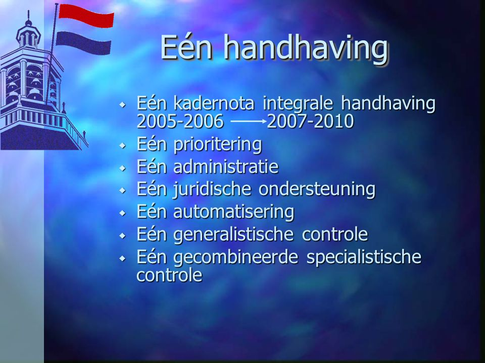 Eén handhaving Eén kadernota integrale handhaving 2005-2006 2007-2010