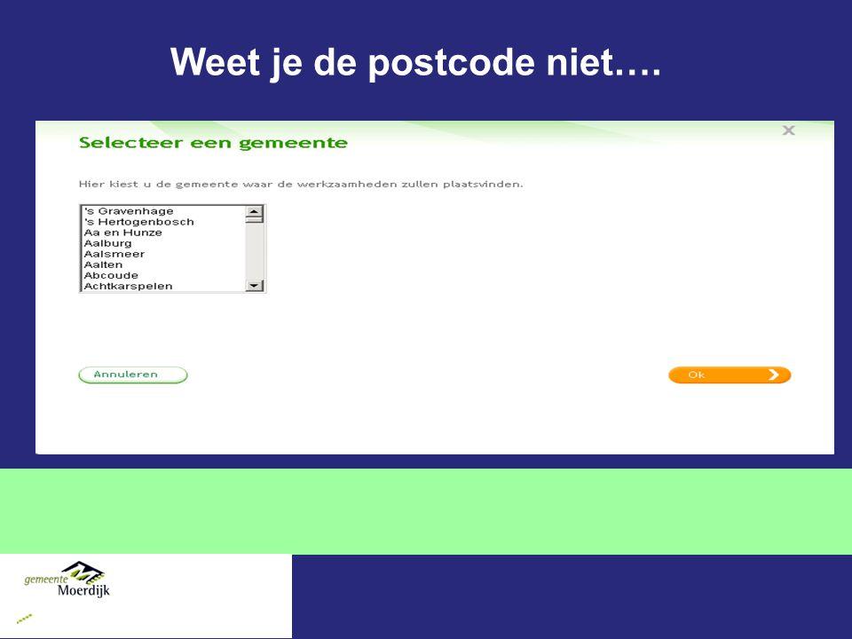 Weet je de postcode niet….