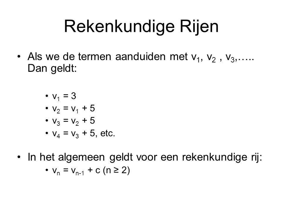 Rekenkundige Rijen Als we de termen aanduiden met v1, v2 , v3,….. Dan geldt: v1 = 3. v2 = v1 + 5.