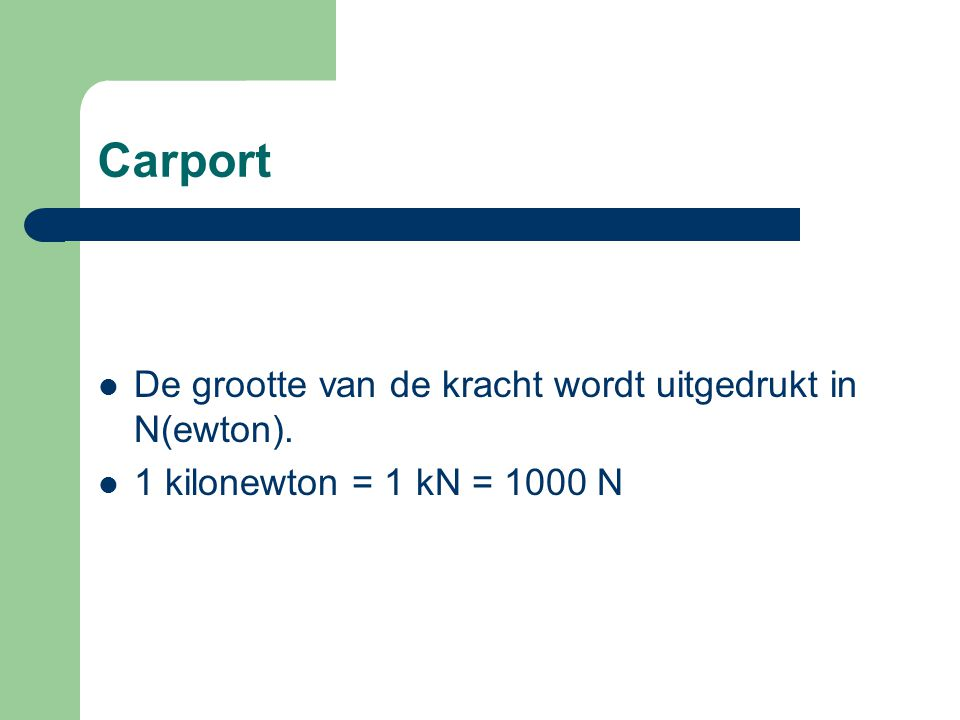 Carport De grootte van de kracht wordt uitgedrukt in N(ewton).