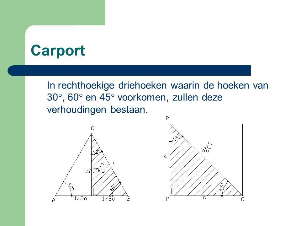 Carport In rechthoekige driehoeken waarin de hoeken van 30°, 60° en 45° voorkomen, zullen deze verhoudingen bestaan.