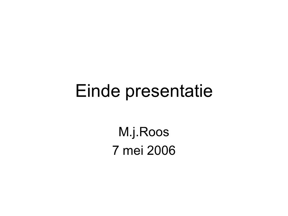 Einde presentatie M.j.Roos 7 mei 2006