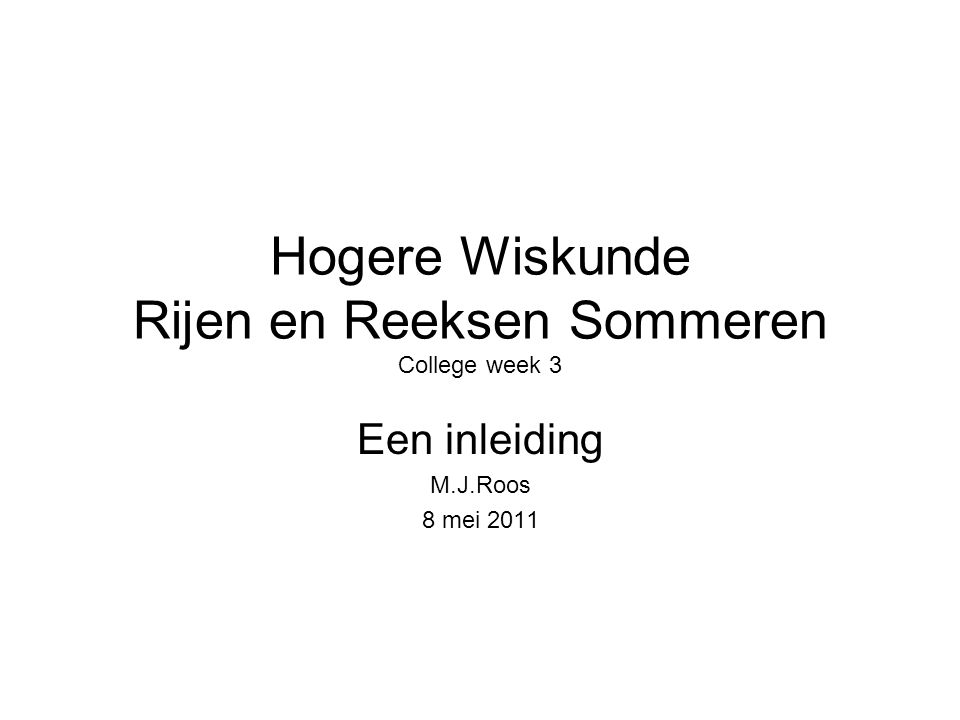 Hogere Wiskunde Rijen en Reeksen Sommeren College week 3