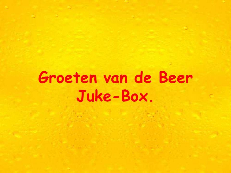 Groeten van de Beer Juke-Box.