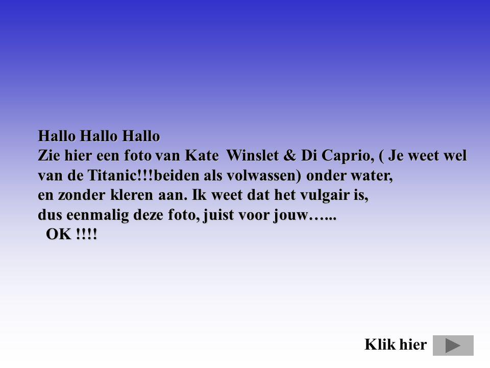 Hallo Hallo Hallo Zie hier een foto van Kate Winslet & Di Caprio, ( Je weet wel van de Titanic!!!beiden als volwassen) onder water,