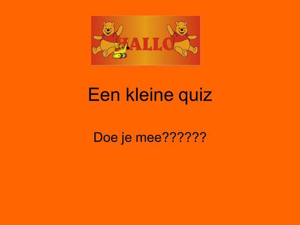 Een kleine quiz Doe je mee