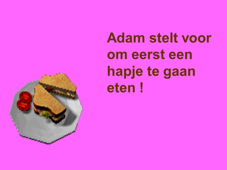 Adam stelt voor om eerst een hapje te gaan eten !