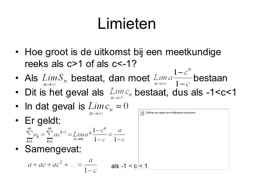 Limieten Hoe groot is de uitkomst bij een meetkundige reeks als c>1 of als c<-1 Als bestaat, dan moet bestaan.